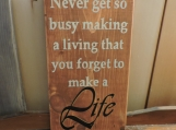 ...that you forget to make a life!""