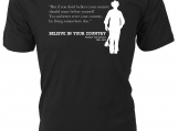 Believe in Your Country. -  Stompin' Tom Connors lyrics T-Shirt