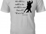 Dance me to the end of love - Leonard Cohen T-Shirt